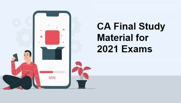 Download CA Final Study Material Applicable for 2021 Exams